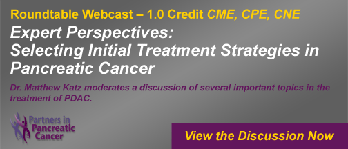 Pancreatic Cancer Roundtable - Expert Perspectives: Selecting Initial Treatment Strategies in Pancreatic Cancer
