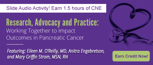 CNE Activity - Research, Advocacy and Practice: Working Together to Impact Outcomes in Pancreatic Cancer