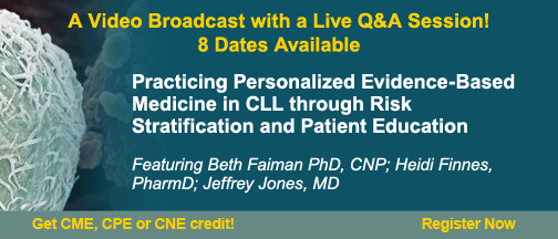 Practicing Personalized Evidence-Based Medicine in CLL through Risk Stratification and Patient Education - Register Today!